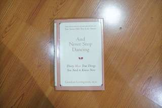 And Never Stop Dancing: Thirty More True Things You Need to Know Now Book by Gordon Livingston