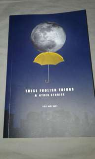 """ These foolish things & other stories "" by Yeo Wei Wei"