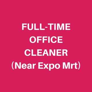 FULL TIME OFFICE CLEANER (Near Expo MRT)