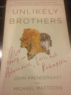 Unlikely Brothers - Our Story of Adventure, Loss and Redemption by John Prendergast and Michael Mattocks