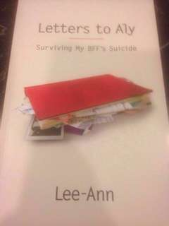 Letters to Aly - Surviving My BFF's Suicide by Lee-Ann (true account)
