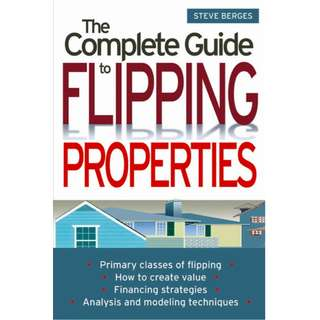 The Complete Guide to Flipping Properties (240 Page Mega eBook)