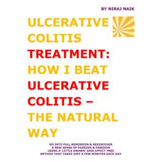 Ulcerative Colitis Treatment: How I Beat Ulcerative Colitis - The Natural Way (134 Page Mega eBook)