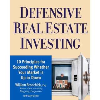 Defensive Real Estate Investing: 10 Principles for Succeeding Whether Your Market is Up or Down (273 Page Mega eBook)