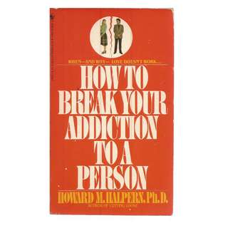 Howard M. Halpern - How To Break Your Addiction To A Person