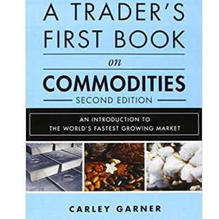 A Trader's First Book on Commodities: An Introduction to The World's Fastest Growing Market by Garner Carley