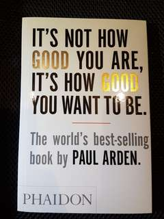 Its not how good you are, ita how good you want to be - Paul Arden