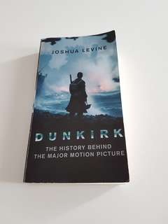 Dunkirk - The History Behind the Major Motion Picture by Joshua Levine