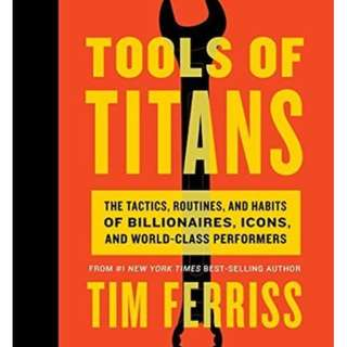 Tools of Titans: The Tactics, Routines, and Habits of Billionaires, Icons, and World-Class Performers by Timothy Ferriss
