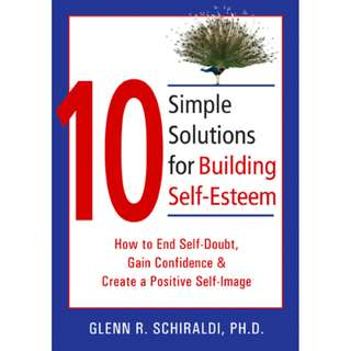 10 Simple Solutions for Building Self-Esteem: How to End Self-Doubt, Gain Confidence, & Create a Positive Self-Image (The New Harbinger Ten Simple Solutions Series) (182 Page Mega eBook)