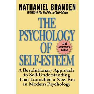 The Psychology of Self-Esteem: A Revolutionary Approach to Self-Understanding that Launched a New Era in Modern Psychology (287 Page Mega eBook)