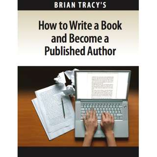 How to Write a Book and Become a Published Author: By Brian Tracy (132 Page Mega eBook)