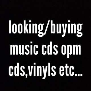 buying music cds/opm cds,vinyls etc...