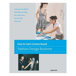 How to Start a Home-based Fashion Design Business (Home-Based Business Series) Kindle Edition by Angela Wolf  (Author)