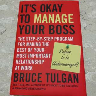 It's Okay to Manage Your Boss: The Step-by-Step Program for Making the Best of Your Most Important Relationship at Work by Bruce Tulgan