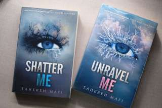 Shatter Me & Unravel Me by Tahereh Mafi