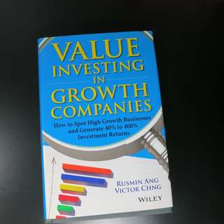 Value Investing in Growth Companies : How to Spot High Growth Businesses and Generate 40% to 400% Investment Returns (Rusmin Ang & Victor Chng)