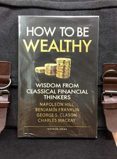 《Bran-New + Personal Finance Self-Help Guide》HOW TO BE WEALTHY : Wisdom From Classical Financial Thinkers - Napolean Hill + Benjamin Franklin + George S. Clason + Charles Mackay