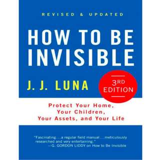 How to Be Invisible: Protect Your Home, Your Children, Your Assets, and Your Life (208 Page Mega eBook)
