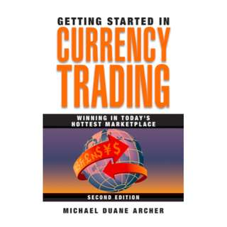 Getting Started in Currency Trading: Winning in Today's Hottest Marketplace (306 Page Mega eBook)