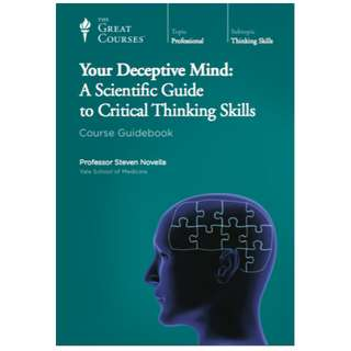Your Deceptive Mind: A Scientific Guide to Critical Thinking Skills (238 Page Mega eBook)