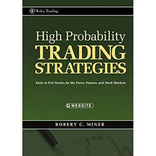 High Probability Trading Strategies: Entry to Exit Tactics for the Forex, Futures, and Stock Markets (290 Page Mega eBook)