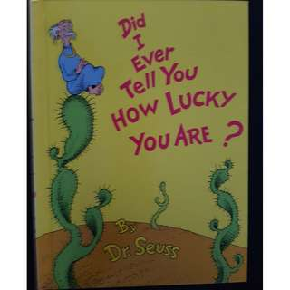 Dr Seuss : Did I Ever Tell You How Lucky You Are ?