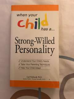 When Your Child has a Strong-Willed Personality: Understand your Child's Needs. Tailor Your Parenting Techniques. Help Your Child by Carl Pickhardt