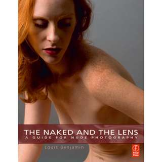 The Naked and the Lens: A Guide For Nude Photography (249 Page Mega Full Coloed eBook)