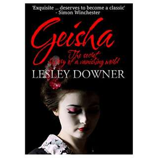 Geisha: The Secret History of a Vanishing World Kindle Edition by Lesley Downer  (Author)
