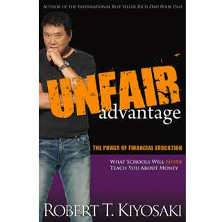 Unfair Advantage: The Power of Financial Education: What Schools Will Never Teach You About Money (283 Page Mega eBook)