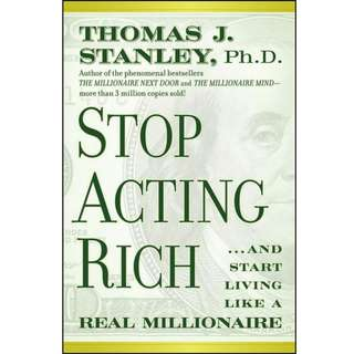 Stop Acting Rich: And Start Living Like a Real Millionaire (291 Page Mega eBook)