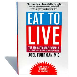 Eat To Live: The Revolutionary Formula For Fast And Sustained Weight Loss (299 Page Mega eBook)