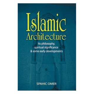 ​Islamic Architecture: Its Philosophy, Spiritual Significance & Some Early Developments