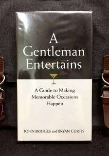 《Bran-New + Hardcover Edition + Everything You Need To Know For Any Occasion - Dinner Parties To Tailgate Potlucks》John Bridges & Bryan Curtis - A GENTLEMAN ENTERTAINS : A Guide To Making Memorable Occasions Happen