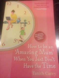 How to be an 'Amazing Mum' when you just don't have the Time by Tanith Carey - the ultimate handbook for hassled mothers
