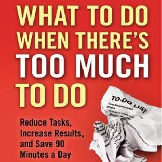 What To Do When There's Too Much To Do: Reduce Tasks, Increase Results, and Save 90 a Minutes Day by Laura Stack
