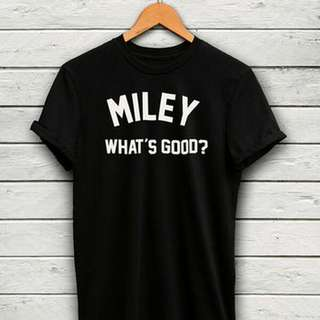 🚚 Miley What Good Unisex Design Apparel  Tshirt Tee