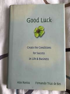 Good Luck : Create the Conditions for Success in Life & Business by Alex Rovira & Fernando Trais de Bes