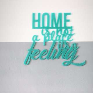 Home is a place not a feeling - Wall Sign