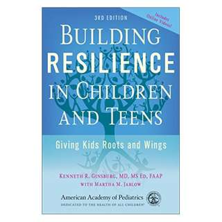 Building Resilience in Children and Teens: Giving Kids Roots and Wings Kindle Edition by Kenneth R. Ginsburg  (Author)