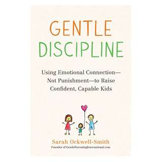 Gentle Discipline: Using Emotional Connection--Not Punishment--to Raise Confident, Capable Kids Kindle Edition by Sarah Ockwell-Smith  (Author)
