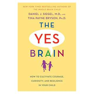 The Yes Brain: How to Cultivate Courage, Curiosity, and Resilience in Your Child Kindle Edition by Daniel J. Siegel  (Author), Tina Payne Bryson  (Author)