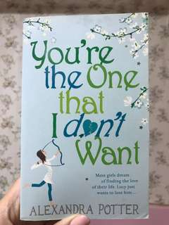 You're the one that I don't want. Alexandra Potter