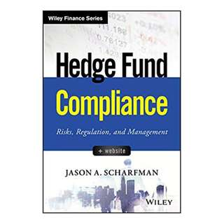 Hedge Fund Compliance: Risks, Regulation, and Management (Wiley Finance) 1st Edition, Kindle Edition by Jason A. Scharfman  (Author)