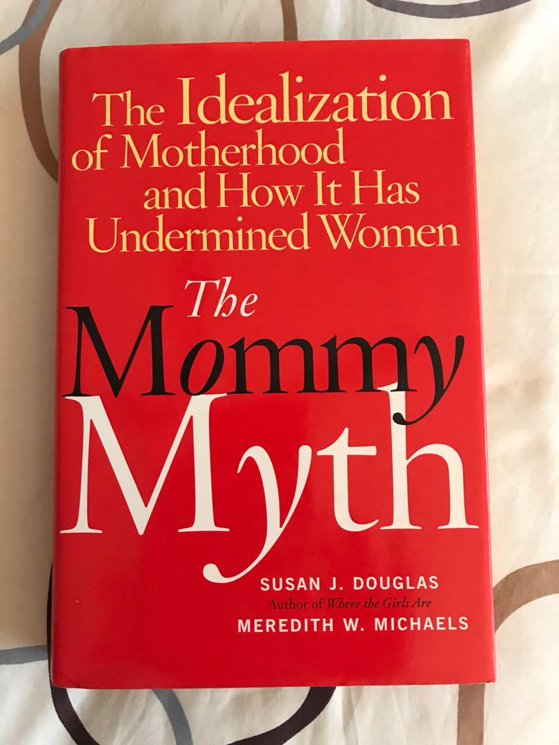 The Idealization of Motherhood and How It Has Undermined All Women The Mommy Myth