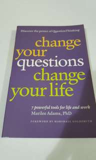 Change Your Questions, Change Your Life By Marilee Adams