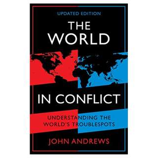 The World in Conflict: Understanding the world's troublespots Kindle Edition by John Andrews (Author)