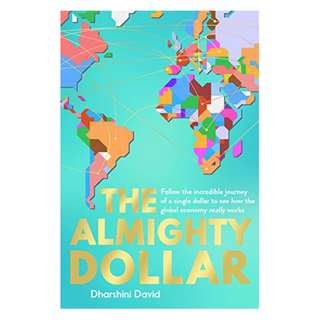 The Almighty Dollar: Follow the Incredible Journey of a Single Dollar to See How the Global Economy Really Works Kindle Edition by Dharshini David  (Author)