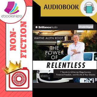 AudioBook - The Power of Relentless 7 Secrets to Achieving Mega-Success, Financial Freedom, and the Life of Your Dreams By: Wayne Allyn Root